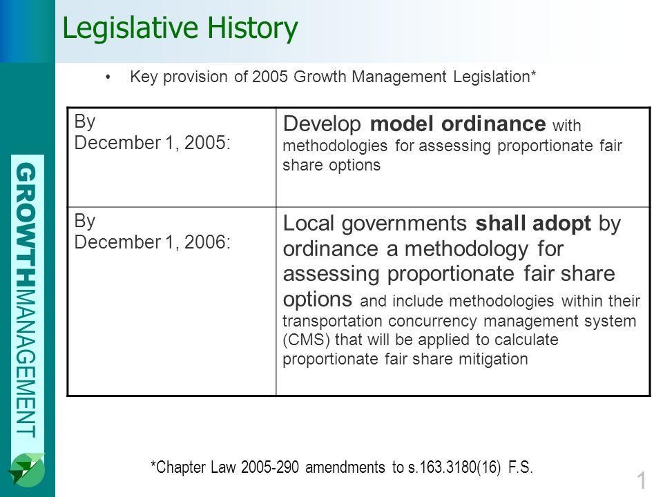 GROWTH MANAGEMENT 1 Legislative History Key provision of 2005 Growth Management Legislation* *Chapter Law 2005-290 amendments to s.163.3180(16) F.S.