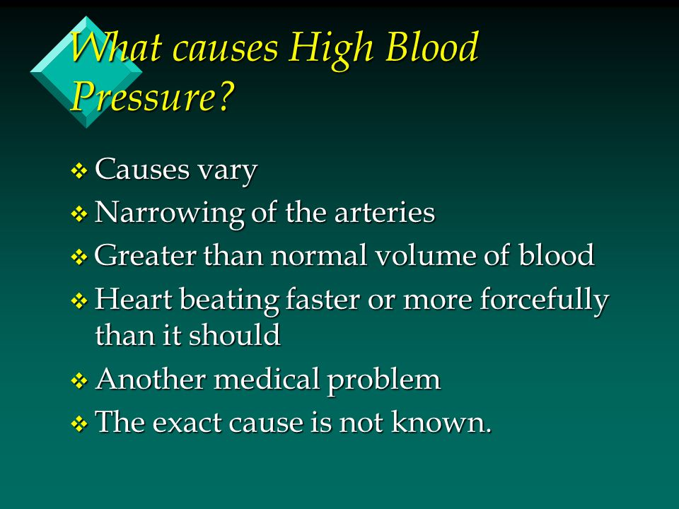 What causes High Blood Pressure? v Causes vary v Narrowing of the arteries v Greater than normal volume of blood v Heart beating faster or more forcef