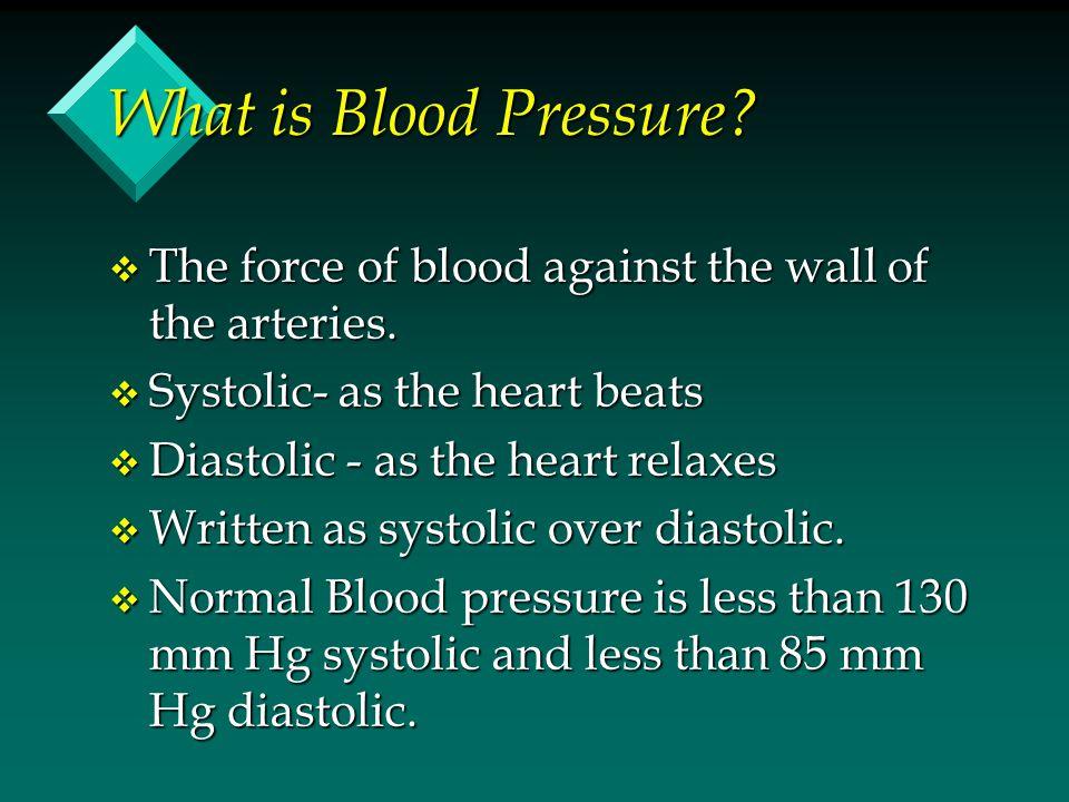 High Blood Pressure v A consistent blood pressure of 140/90 mm Hg or higher is considered high blood pressure.