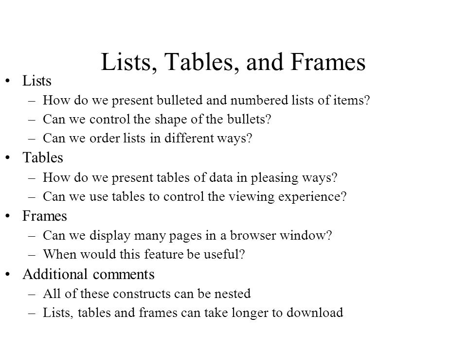Lists, Tables, and Frames Lists –How do we present bulleted and numbered lists of items.