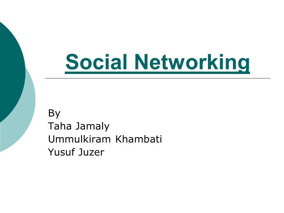 Social Networking By Taha Jamaly Ummulkiram Khambati Yusuf Juzer