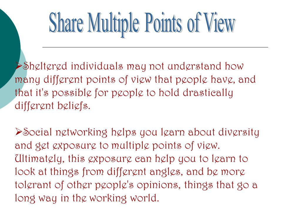  Sheltered individuals may not understand how many different points of view that people have, and that it s possible for people to hold drastically different beliefs.