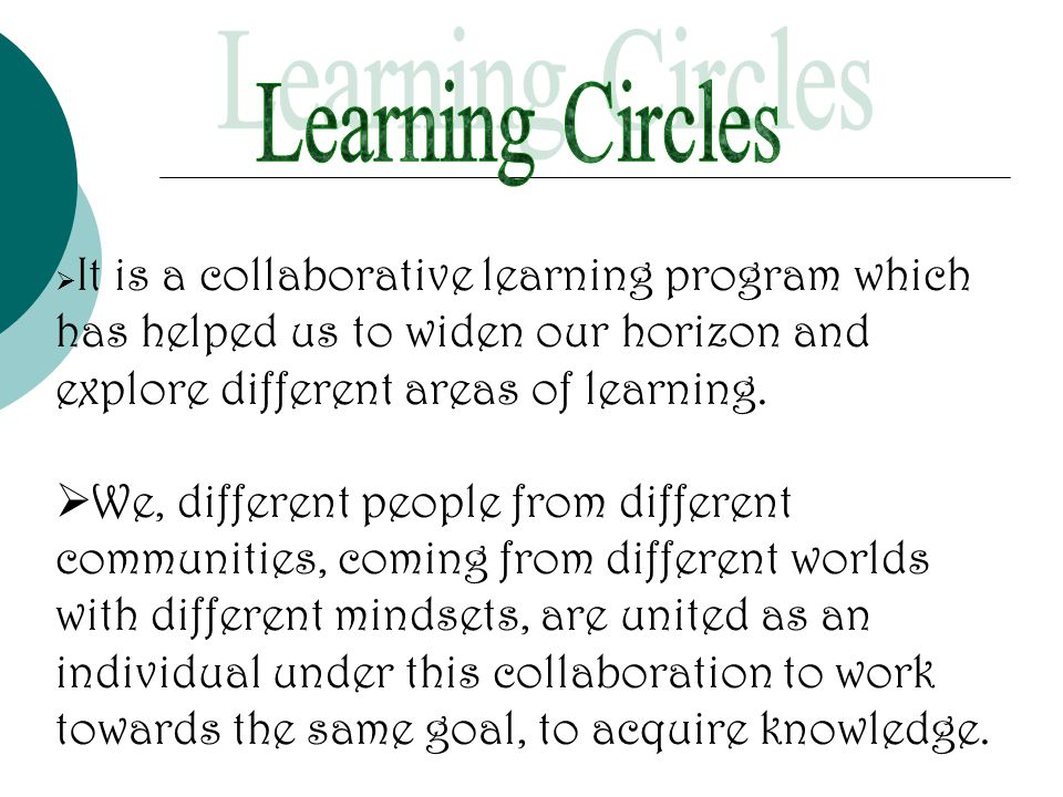  It is a collaborative learning program which has helped us to widen our horizon and explore different areas of learning.