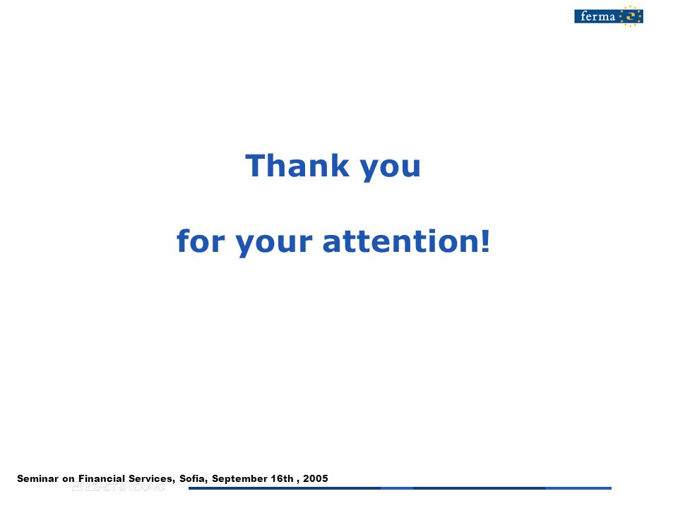 Seminar on Financial Services, Sofia, September 16th, 2005 Thank you for your attention!
