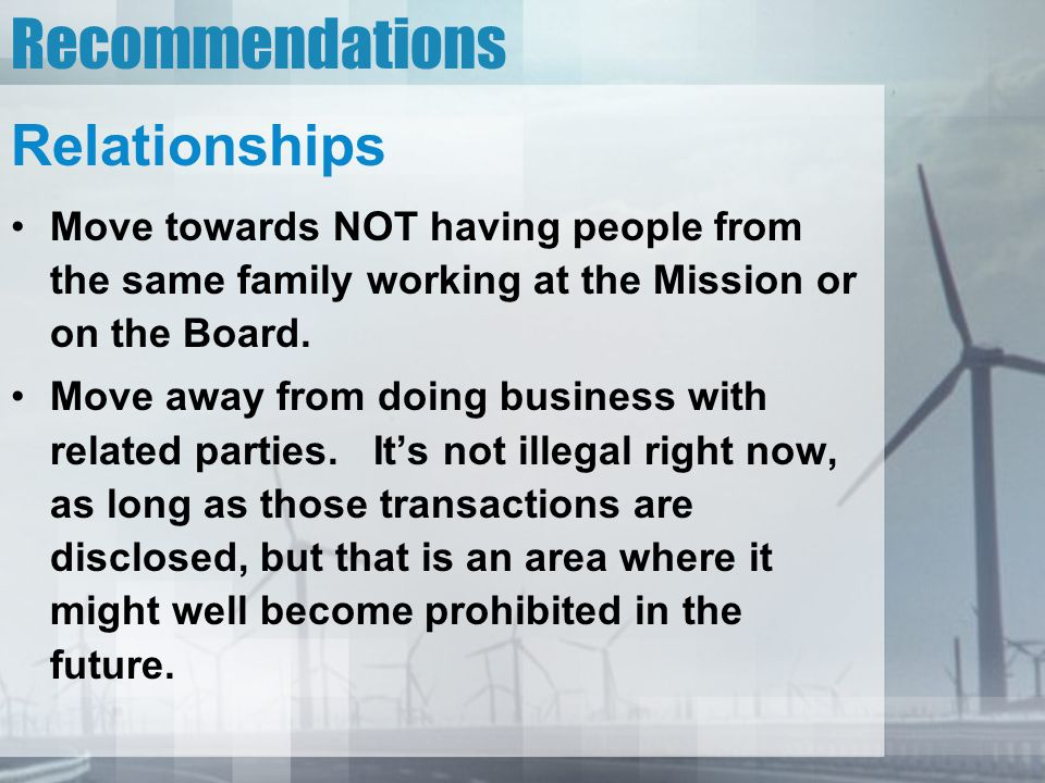 Recommendations Relationships Move towards NOT having people from the same family working at the Mission or on the Board.