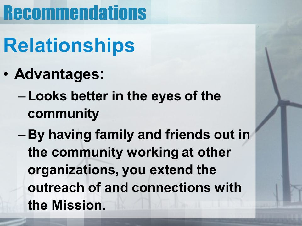 Recommendations Relationships Advantages: –Looks better in the eyes of the community –By having family and friends out in the community working at other organizations, you extend the outreach of and connections with the Mission.