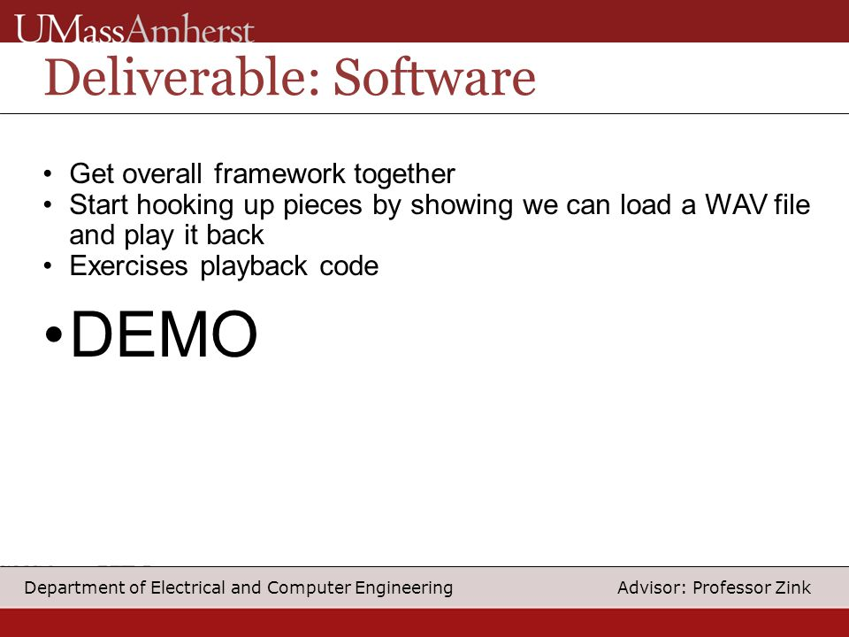 17 Department of Electrical and Computer Engineering Advisor: Professor Zink Deliverable: Software Get overall framework together Start hooking up pie