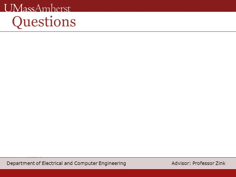 29 Department of Electrical and Computer Engineering Advisor: Professor Zink Questions
