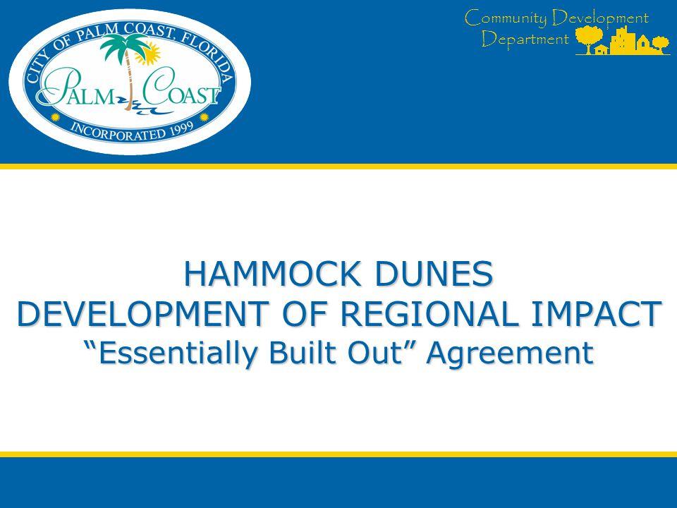 "Community Development Department HAMMOCK DUNES DEVELOPMENT OF REGIONAL IMPACT ""Essentially Built Out"" Agreement"