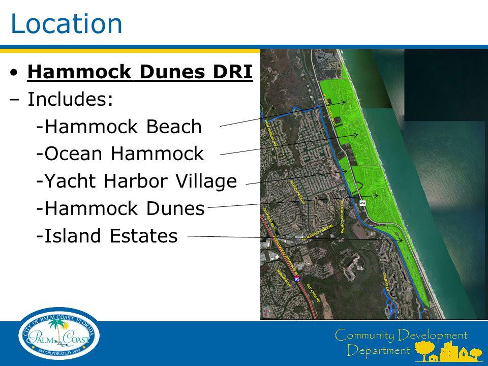 Community Development Department Location Hammock Dunes DRI – Includes: -Hammock Beach -Ocean Hammock -Yacht Harbor Village -Hammock Dunes -Island Est