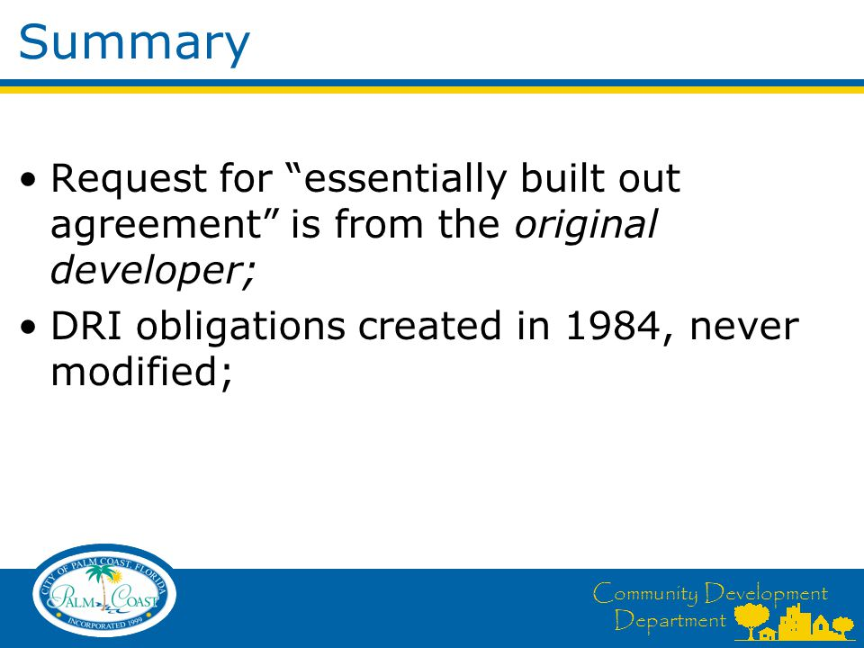 """Community Development Department Summary Request for """"essentially built out agreement"""" is from the original developer; DRI obligations created in 1984"""