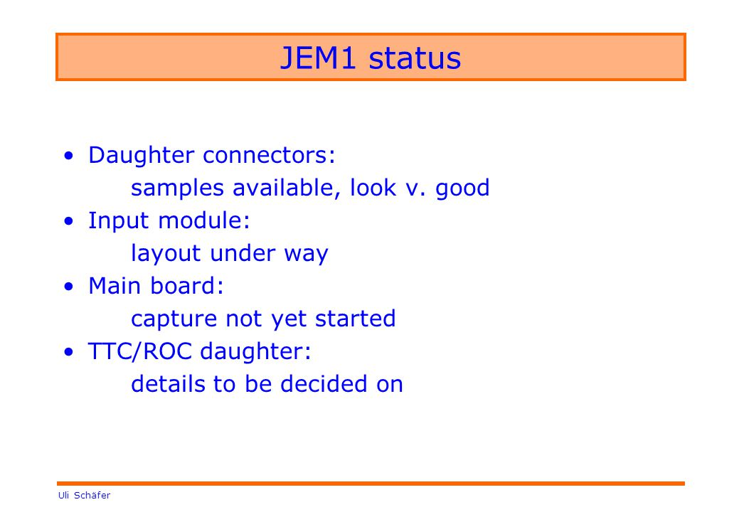 Uli Schäfer JEM1 status Daughter connectors: samples available, look v.