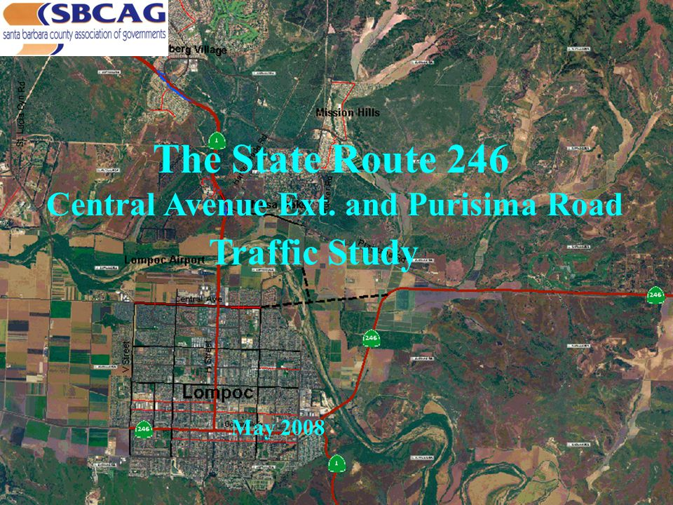 Objective of the Study To examine the 2030 traffic impacts associated with four roadway improvement alternatives to access the City of Lompoc from Route 246 and to evaluate the critical intersection LOS within in the study area.