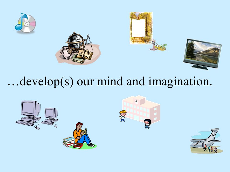…develop(s) our mind and imagination.