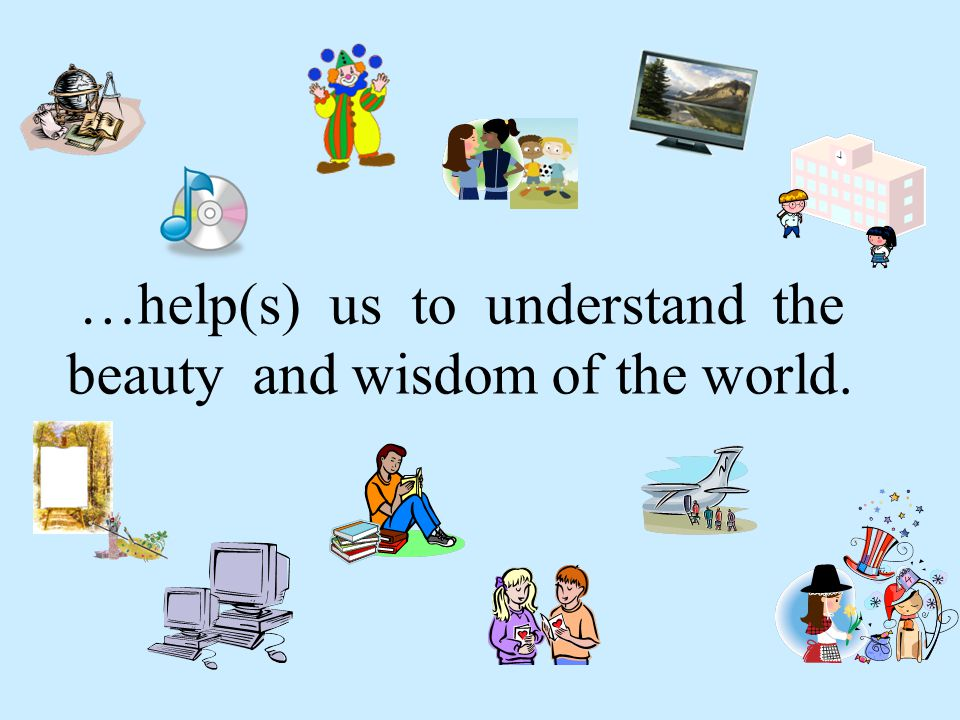 …help(s) us to understand the beauty and wisdom of the world.