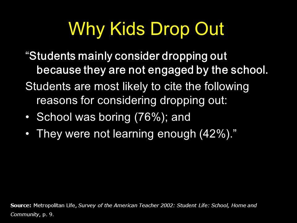 Why Kids Drop Out Students mainly consider dropping out because they are not engaged by the school.