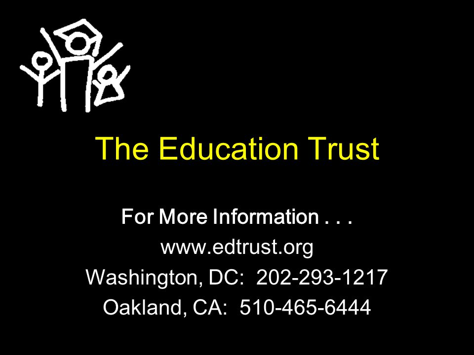 The Education Trust For More Information...