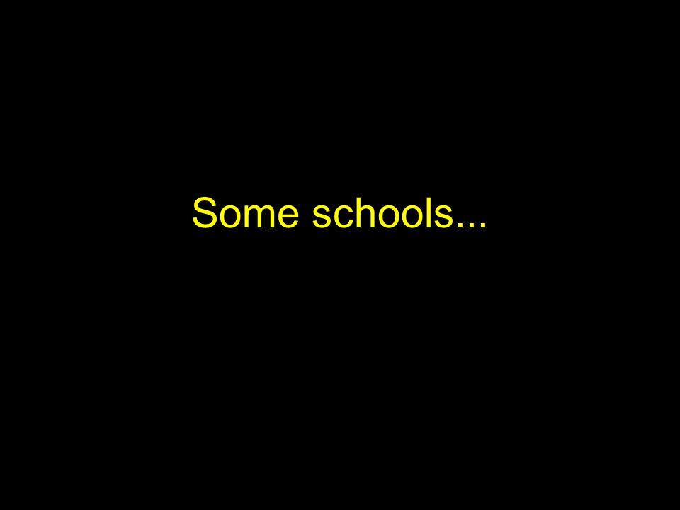 Some schools...