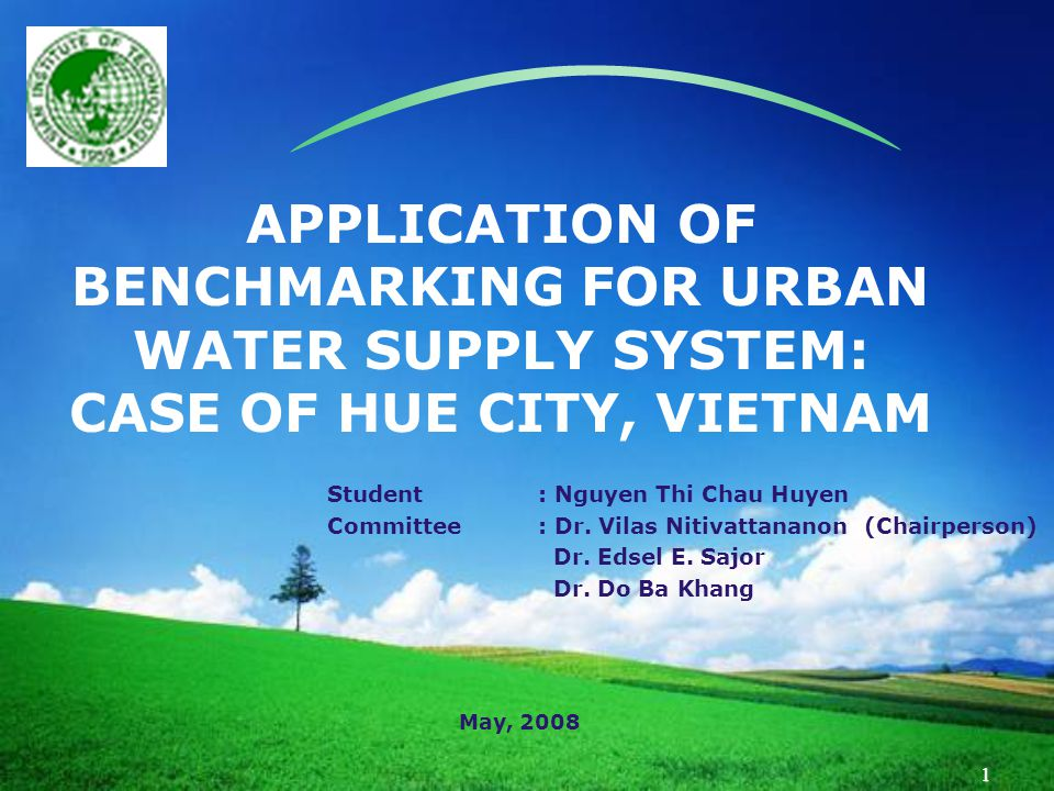 LOGO 1 APPLICATION OF BENCHMARKING FOR URBAN WATER SUPPLY SYSTEM: CASE OF HUE CITY, VIETNAM Student: Nguyen Thi Chau Huyen Committee: Dr.