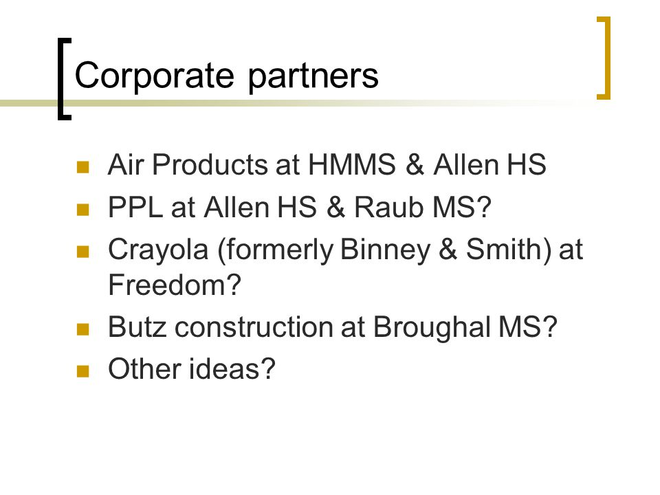 Corporate partners Air Products at HMMS & Allen HS PPL at Allen HS & Raub MS.