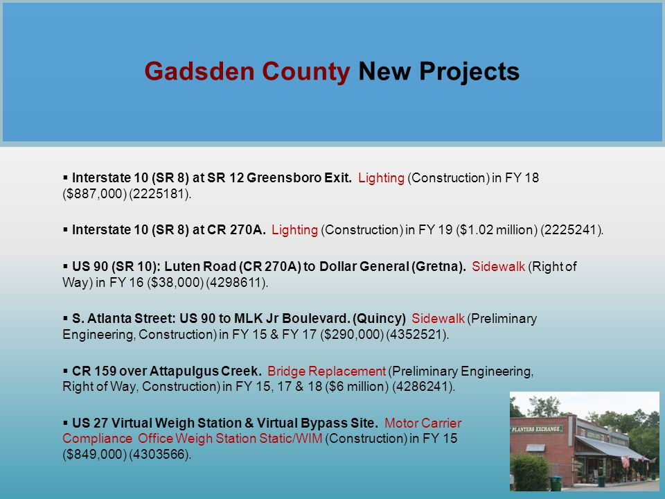 Gadsden County New Projects  Interstate 10 (SR 8) at SR 12 Greensboro Exit. Lighting (Construction) in FY 18 ($887,000) (2225181).  Interstate 10 (S