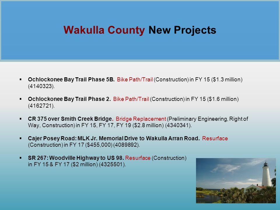 Wakulla County New Projects  Ochlockonee Bay Trail Phase 5B. Bike Path/Trail (Construction) in FY 15 ($1.3 million) (4140323).  Ochlockonee Bay Trai