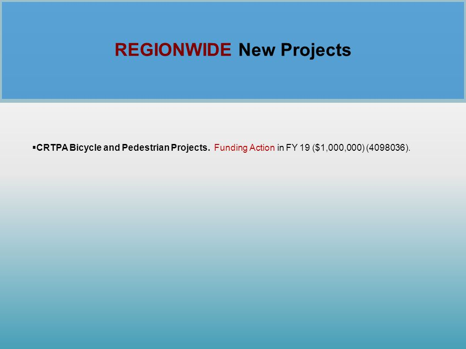 REGIONWIDE New Projects  CRTPA Bicycle and Pedestrian Projects. Funding Action in FY 19 ($1,000,000) (4098036).