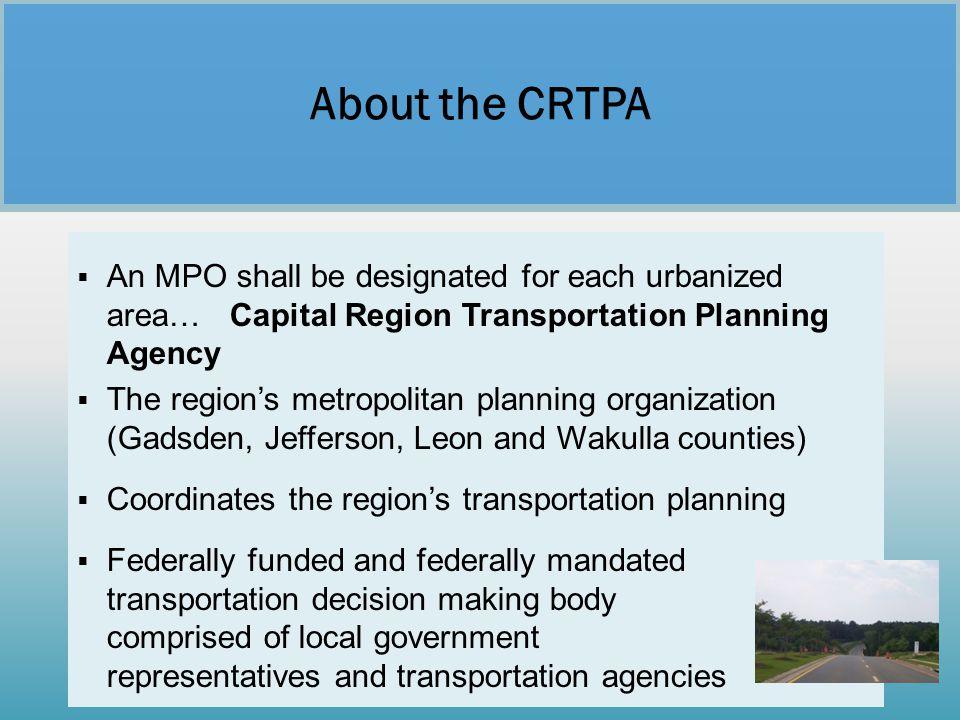  An MPO shall be designated for each urbanized area… Capital Region Transportation Planning Agency  The region's metropolitan planning organization