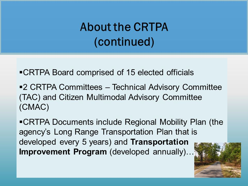  CRTPA Board comprised of 15 elected officials  2 CRTPA Committees – Technical Advisory Committee (TAC) and Citizen Multimodal Advisory Committee (C