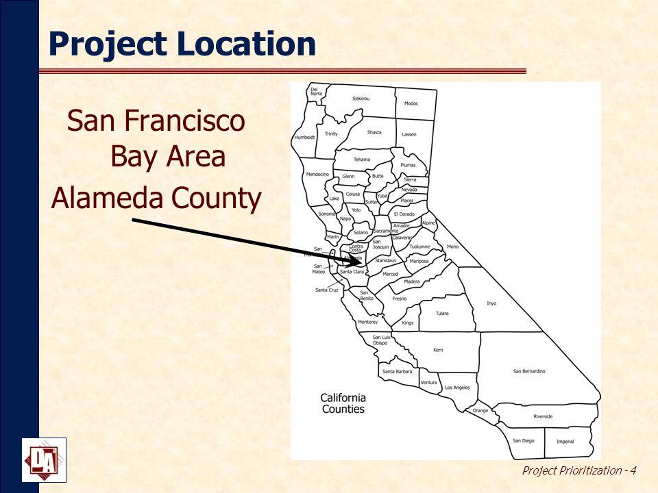 Project Prioritization - 4 Project Location San Francisco Bay Area Alameda County