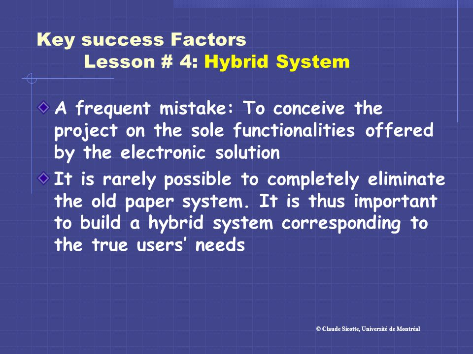 Key success Factors Lesson # 4: Hybrid System A frequent mistake: To conceive the project on the sole functionalities offered by the electronic soluti