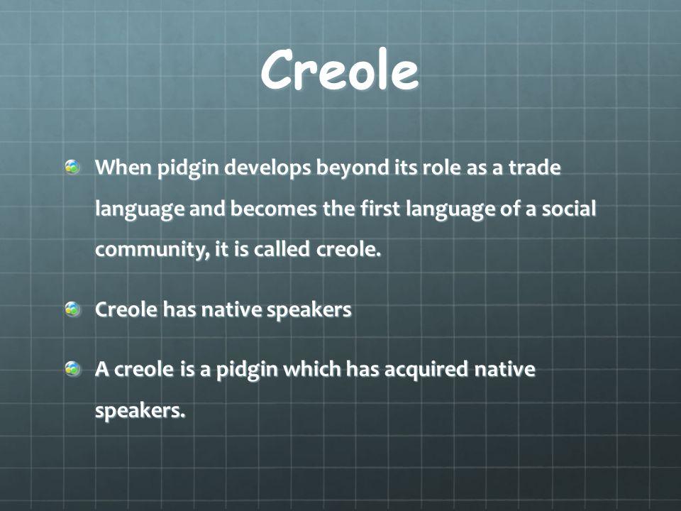 Example of creole Tok Pisin English Tok Pisin English Bik big, large bikim to enlarge, make large Brait wide braitim to make wide, widen Daun low daunim to lower Nogut bad nogutim to spoil, damage Pret afraid pretim to frighten, scare Doti dirty dotim...........................