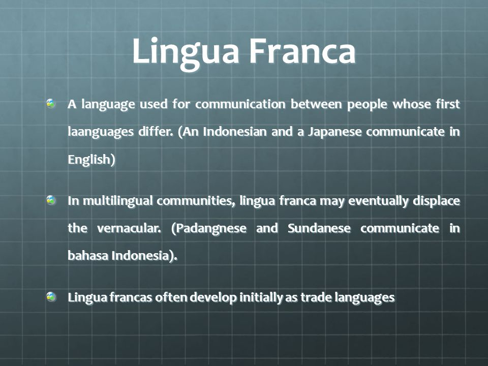 Lingua Franca A language used for communication between people whose first laanguages differ.