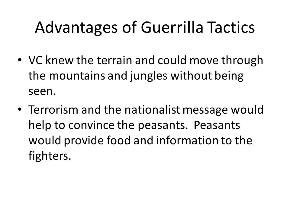 Advantages of Guerrilla Tactics VC knew the terrain and could move through the mountains and jungles without being seen. Terrorism and the nationalist