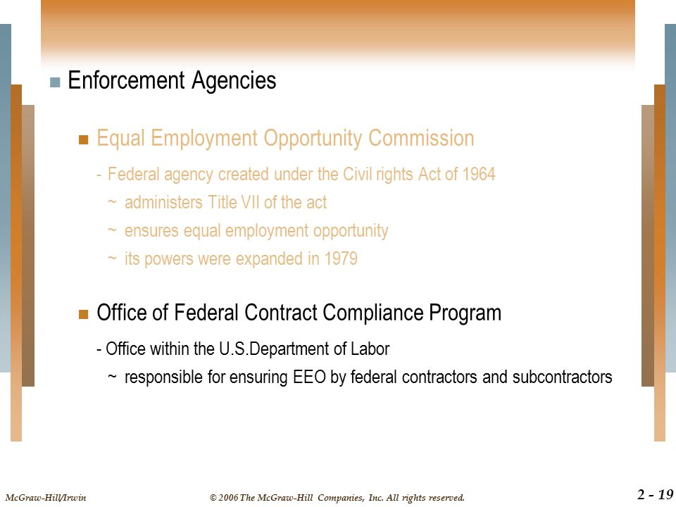 McGraw-Hill/Irwin© 2006 The McGraw-Hill Companies, Inc. All rights reserved. 2 - 19 Enforcement Agencies Equal Employment Opportunity Commission -Fede