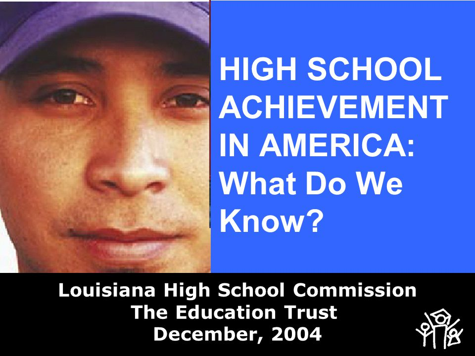 HIGH SCHOOL ACHIEVEMENT IN AMERICA: What Do We Know.
