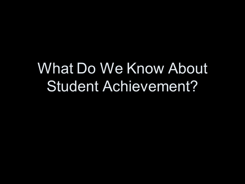 What Do We Know About Student Achievement?
