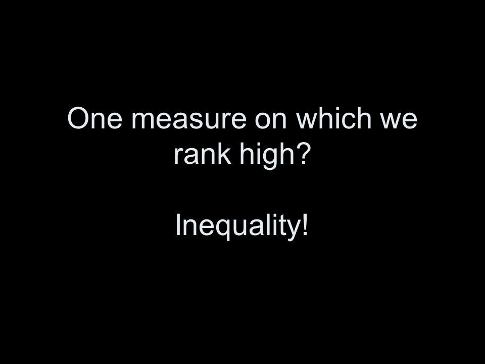 One measure on which we rank high? Inequality!