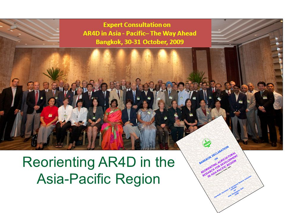 Expert Consultation on AR4D in Asia - Pacific– The Way Ahead Bangkok, 30-31 October, 2009 Reorienting AR4D in the Asia-Pacific Region