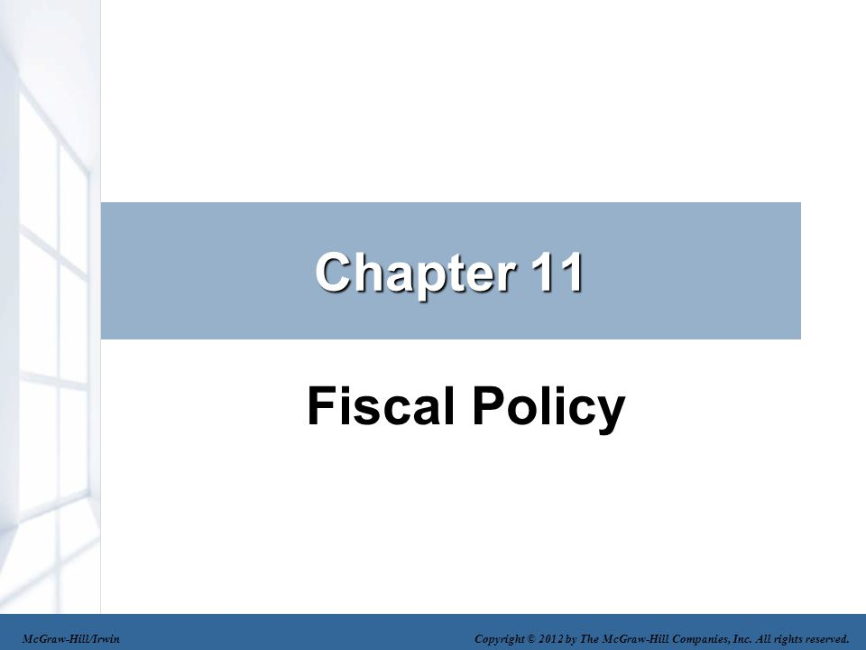 Chapter 11 Fiscal Policy McGraw-Hill/Irwin Copyright © 2012 by The McGraw-Hill Companies, Inc. All rights reserved.