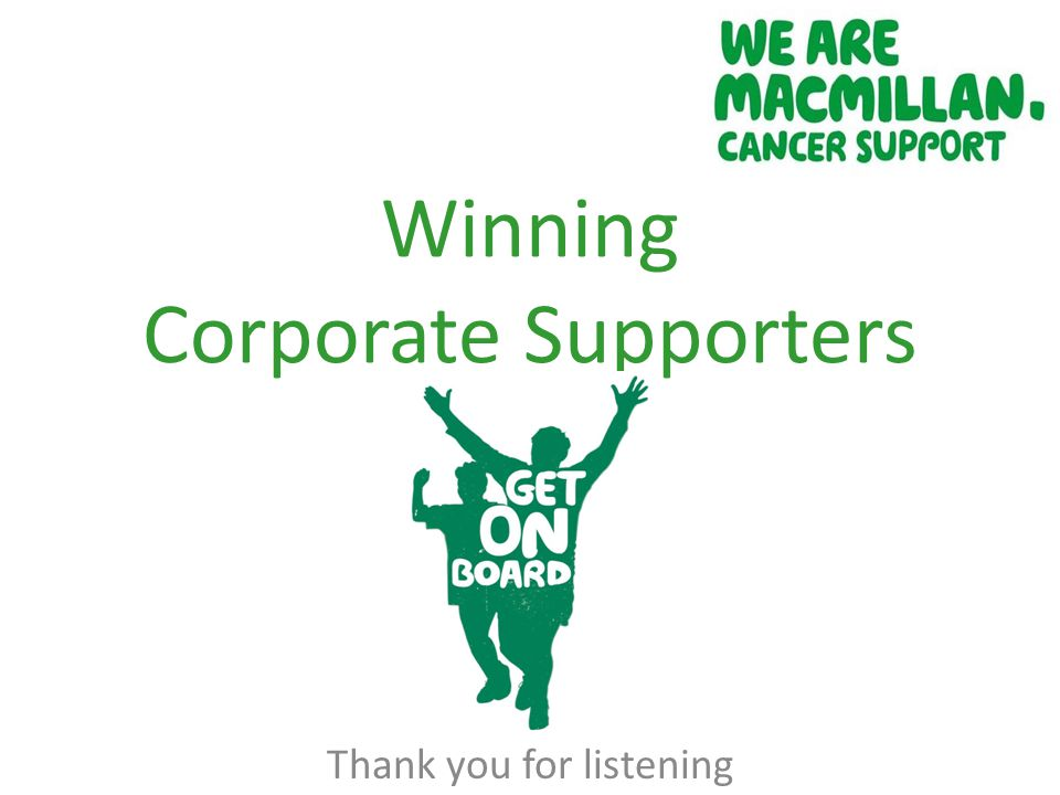 Winning Corporate Supporters Thank you for listening