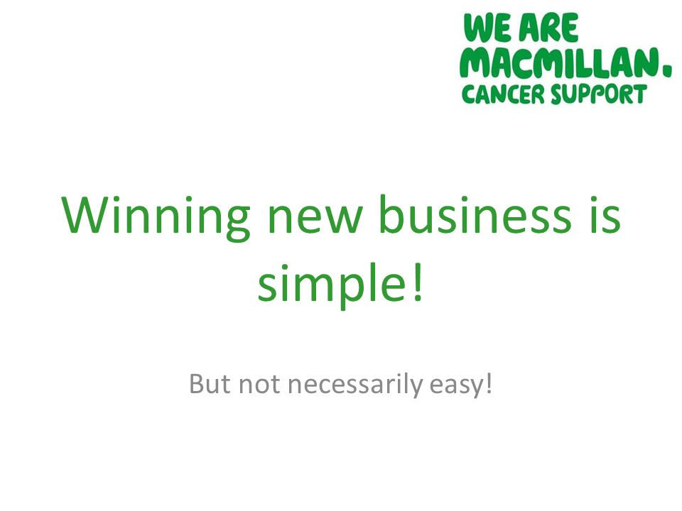 Winning new business is simple! But not necessarily easy!