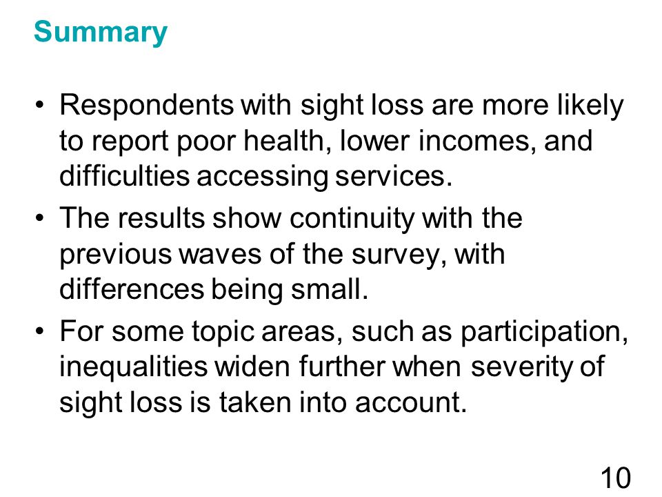 Summary Respondents with sight loss are more likely to report poor health, lower incomes, and difficulties accessing services. The results show contin