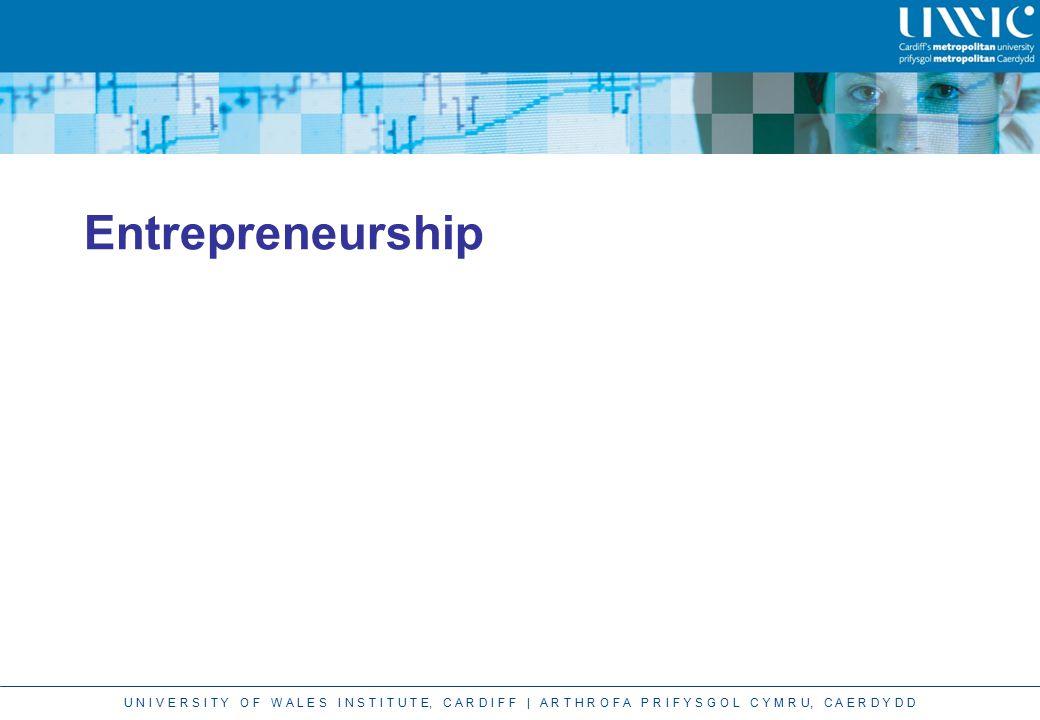 U N I V E R S I T Y O F W A L E S I N S T I T U T E, C A R D I F F | A R T H R O F A P R I F Y S G O L C Y M R U, C A E R D Y D D Entrepreneurship