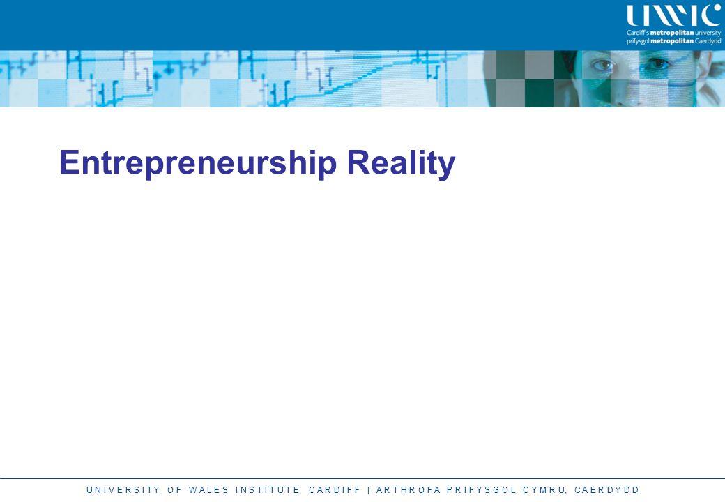 U N I V E R S I T Y O F W A L E S I N S T I T U T E, C A R D I F F | A R T H R O F A P R I F Y S G O L C Y M R U, C A E R D Y D D Entrepreneurship Reality