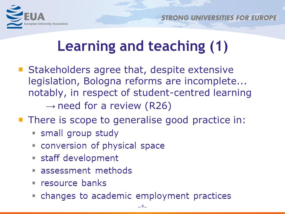 Learning and teaching (1) Stakeholders agree that, despite extensive legislation, Bologna reforms are incomplete...