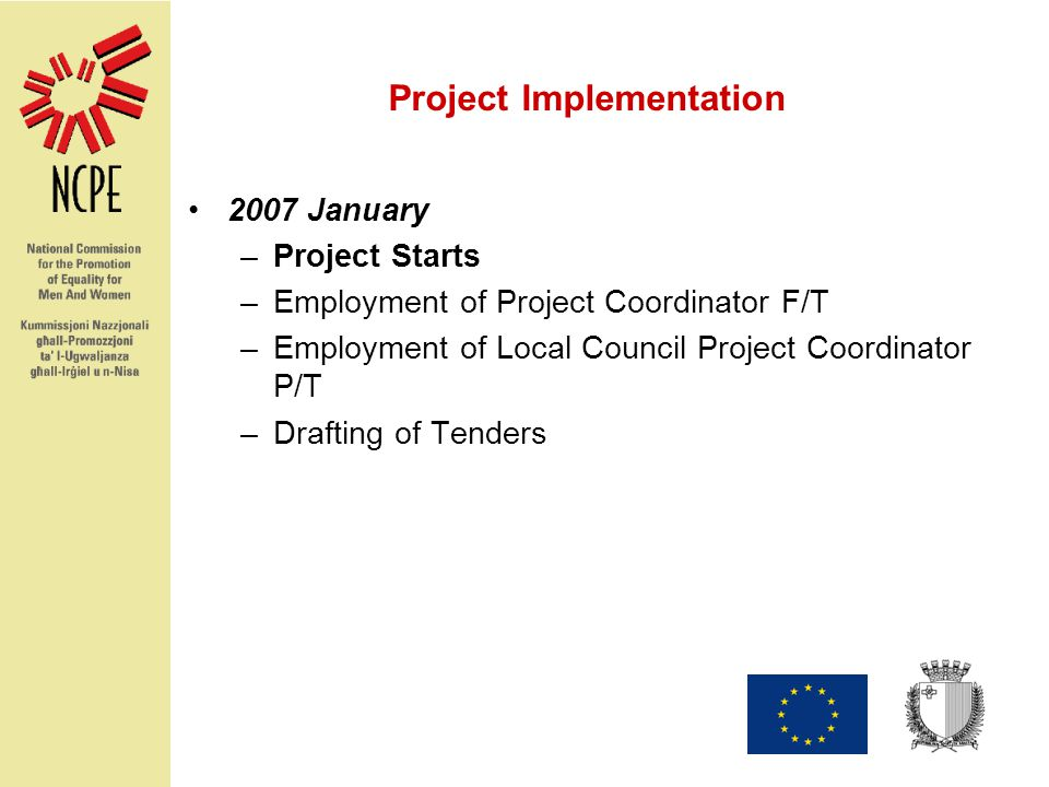 Project Implementation 2007 January –Project Starts –Employment of Project Coordinator F/T –Employment of Local Council Project Coordinator P/T –Drafting of Tenders