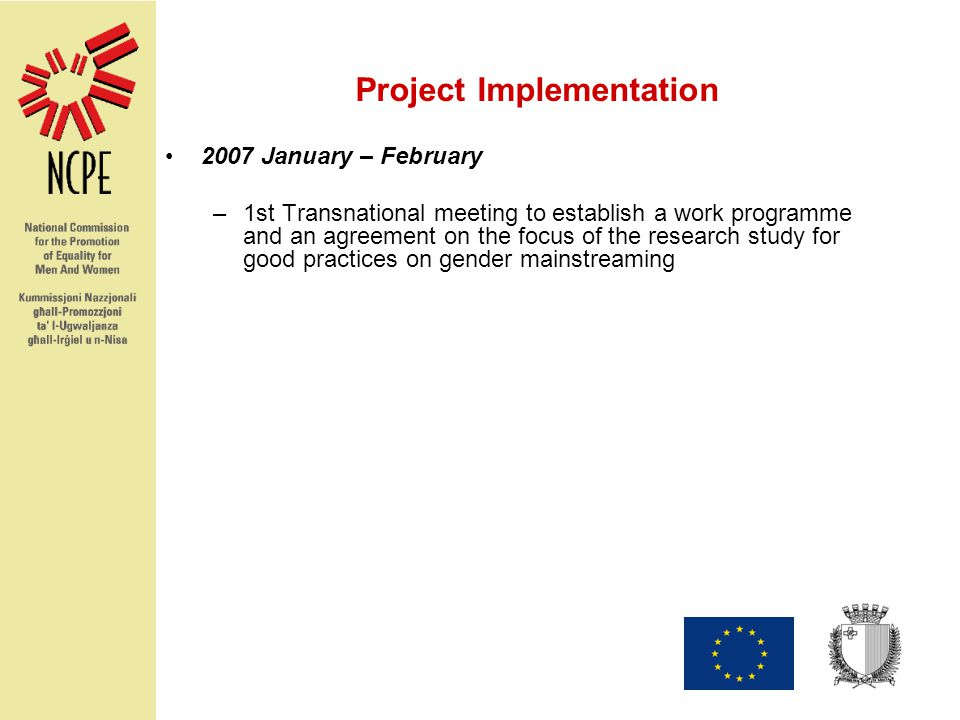 Project Implementation 2007 January – February –1st Transnational meeting to establish a work programme and an agreement on the focus of the research study for good practices on gender mainstreaming