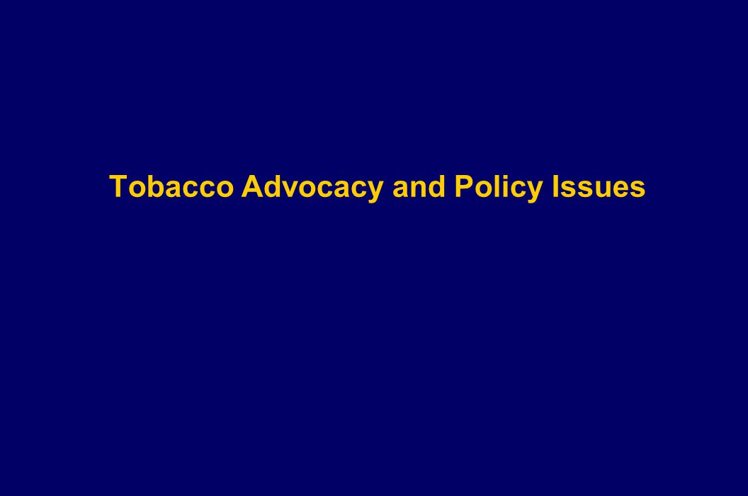 Tobacco Advocacy and Policy Issues