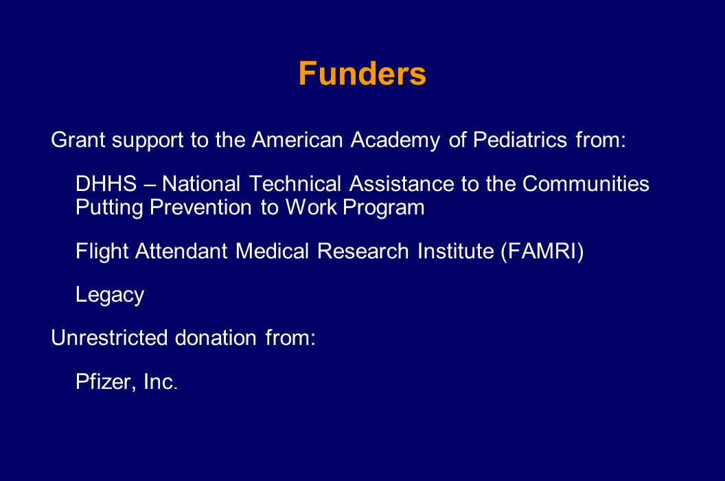Funders Grant support to the American Academy of Pediatrics from: DHHS – National Technical Assistance to the Communities Putting Prevention to Work P